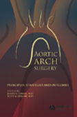 Aortic Arch Surgery:Principles, Stategies & Outcomes