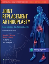 Joint Replacement Arthroplasty: Basic Science, Hip, Knee, and Ankle, 4/e