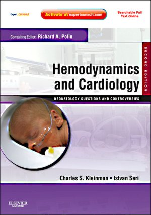 Hemodynamics and Cardiology: Neonatology Questions and Controversies, 2/e