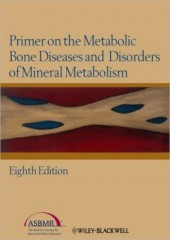 Primer on the Metabolic Bone Diseases and Disorders of Mineral Metabolism (ASBMR, Primer on the Metabolic Bone Diseases and Disorders of Mineral Metab