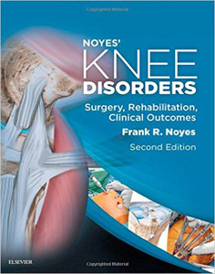 Noyes' Knee Disorders: Surgery, Rehabilitation, Clinical Outcomes,2/e