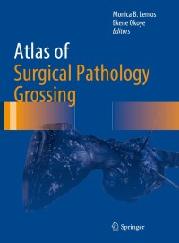 Atlas of Surgical Pathology Grossing