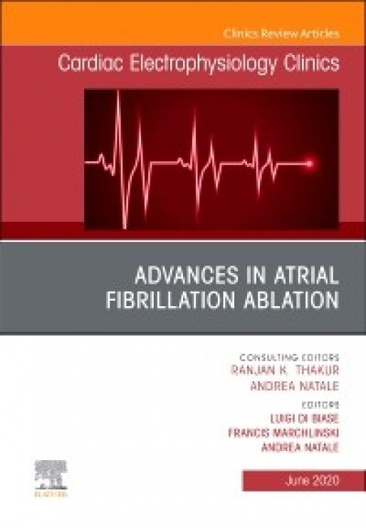 Advances in Atrial Fibrillation Ablation, An Issue of Cardiac Electrophysiology Clinics