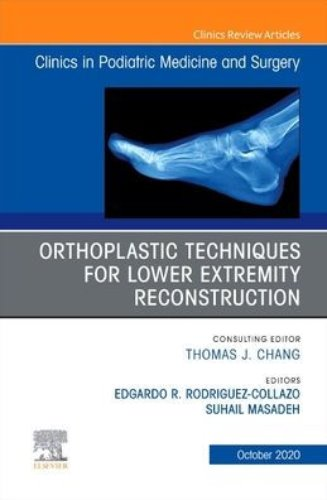Orthoplastic techniques for lower extremity reconstruction, An Issue of Clinics in Podiatric Medicine and Surgery-1판