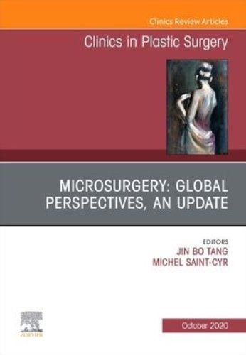 Microsurgery-Global Perspectives An Update An Issue of Clinics in Plastic Surgery-1판