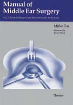 Manual of Middle Ear Surgery : Volume 2: Mastoid Surgery and Reconstructive Procedures
